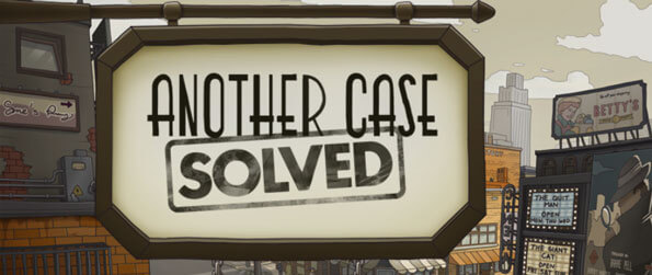 Another Case Solved - Solve cases big or small to earn a living as a private investigator in Another Case Solved!