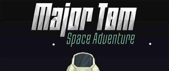 Major Tom: Space Adventure - Launch into space with Major Tom – everybody's favorite fictional astronaut in this amazingly addictive casual game, Major Tom: Space Adventure!