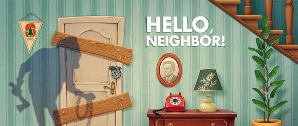 Hello, Neighbor! - Breaking into your neighbor's home in Hello, Neighbor!... what could possibly go wrong?