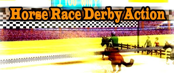 Horse Race Derby Action - Horse Race Derby Action easily takes you for a derby race or two in this wonderful game for the mobile platform.