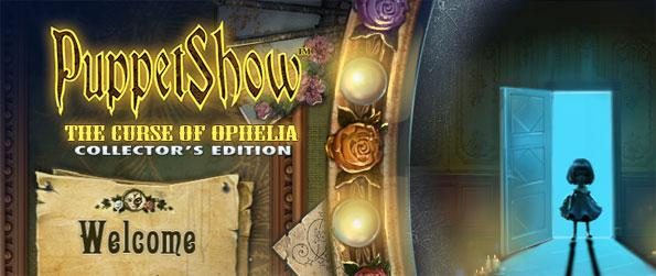 PuppetShow: The Curse of Ophelia Collector's Edition - Try and stop the curse of Ophelia from spreading.