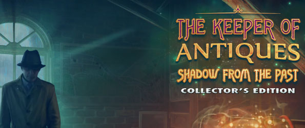 The Keeper of Antiques: Shadows From the Past Collector's Edition - Go after a mysterious yet nefarious stranger and stop his diabolical plans in The Keeper of Antiques: Shadows From the Past Collector's Edition!