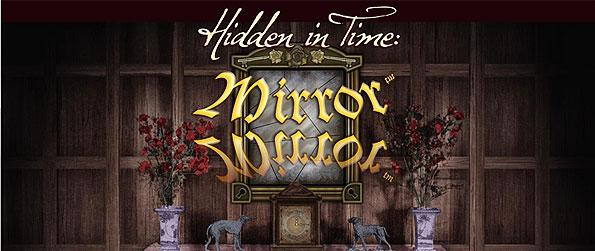 Hidden in Time: Mirror Mirror - Having found that an antique mirror with magical properties lies deep inside Castle Fairwich, you set off to investigate its shady history and unlock its true potential.