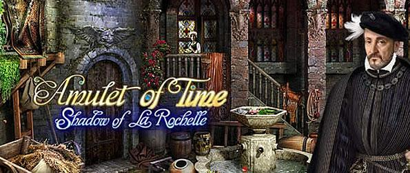 Amulet of Time: Shadow of la Rochelle - Travel back in time to 16th century France and help the restless soul of the Shadow of La Rochelle. Uncover the conspiracy against the king's mistress and protect her to return to the present.