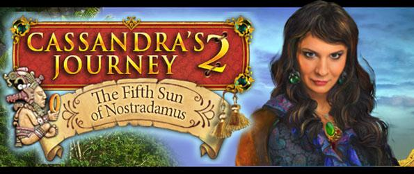 Cassandra's Journey 2: The Fifth Sun of Nostradamus - Help Cassandra banish the mysterious demon that has stirred fear in the heart of the local people.