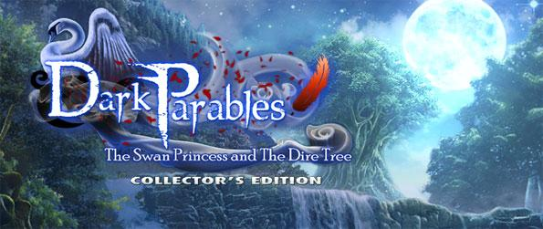 Dark Parables: The Swan Princess and the Dire Tree Collector's Edition - Explore a world of fantasy, intrigue and danger.