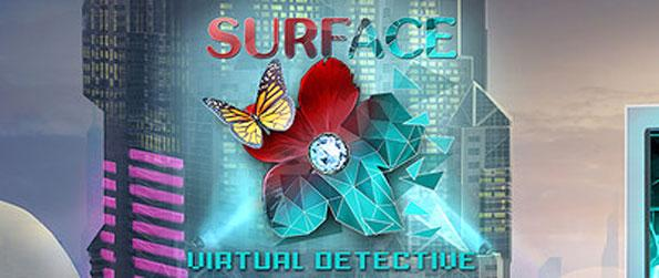 Surface: Virtual Detective - Enjoy this top quality hidden object game that takes place in an immersive sci-fi universe.