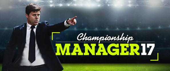 Championship Manager 17 - Manage your favorite clubs in the world football in Championship Manager 17.