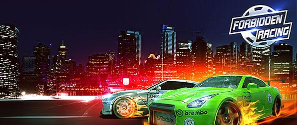 Forbidden Racing - Enter the high stakes of racing and drive your way to the top as you battle it out to become best.