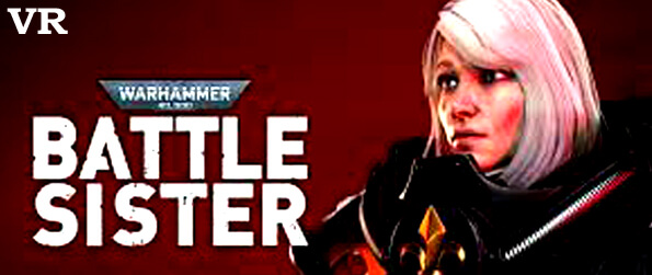 Battle Sister VR  - In The Grim Darkness Of The Far Future There Is Only War...