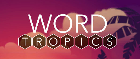 Word Tropics - Experience a new way of playing Word games.