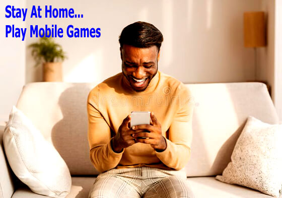 Stay at Home... Play Mobile Games
