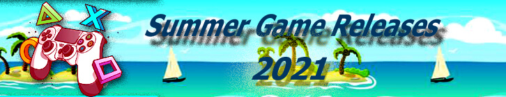Summer 2021 Game Releases